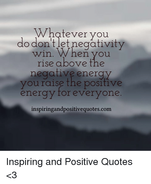 Whatever You Do Don Et Negativity Win En You Rise Above The Negative