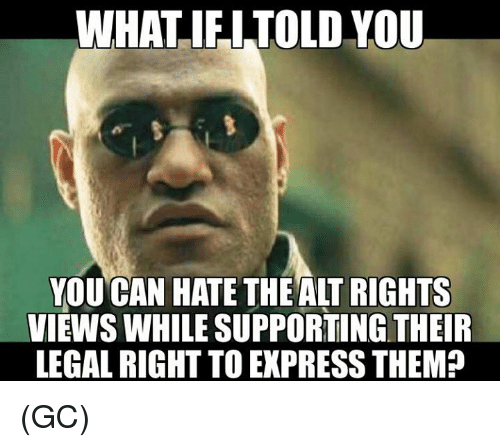Memes, Express, and 🤖: WHATIFITOLD YOU  YOU CAN HATE THEAIT RIGHTS  VIEWS WHILE SUPPORTING THEIR  LEGAL RIGHT TO EXPRESS THEM? (GC)