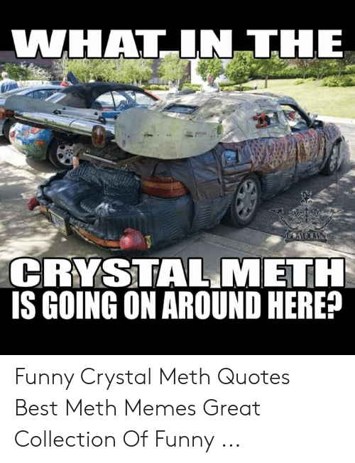 WHATIN THE CRYSTAL METH IS GOING ON AROUND HERE? Funny ...
