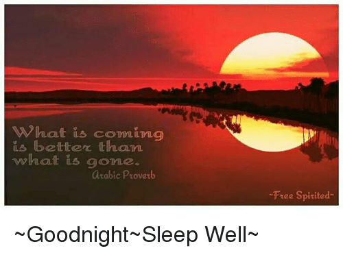 Whatis Comin Is Better Than What Is Gone Clm Arabic Proverb Free Spirited Goodnight Sleep Well Meme On Me Me
