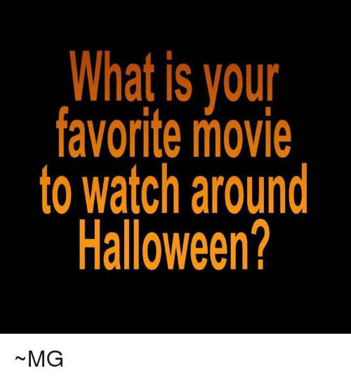Whatis Your Favorite Movie to Watch Around Halloween? ~MG ...