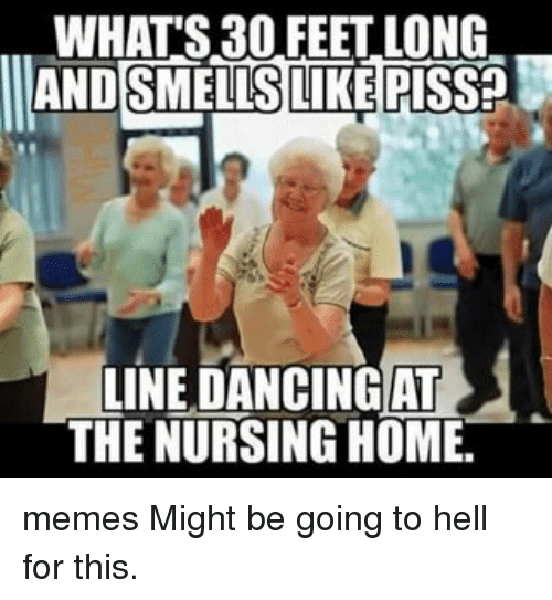 whats 30 feetlong and smellslike pis line dancing at the 12923924 ✅ 25 best memes about nursing home meme nursing home memes,Whats The Latest Meme