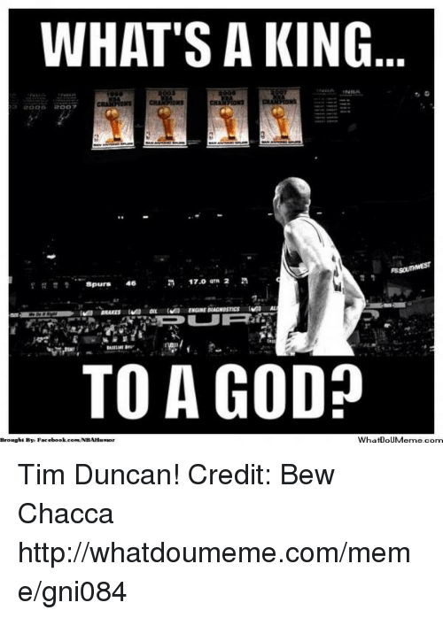 God, Meme, and Nba: WHAT'S A KING  17.0 GTR 2  n  Spurs 46  TO A GOD?  What0oUMerme com  Brought By. Pacebook.comANBAHwnaor Tim Duncan!