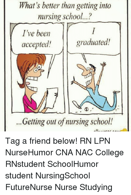 college memes and school whats better than getting into nursing school