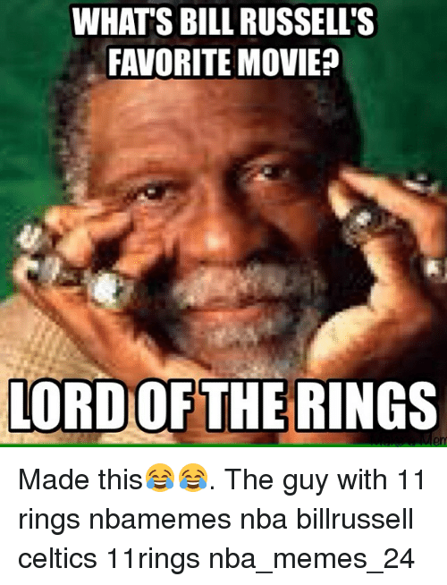 Celtic, Meme, and Memes: WHATS BILL RUSSELL'S  FAVORITE MOVIE?  LORD OF THE RINGS Made this😂😂. The guy with 11 rings nbamemes nba billrussell celtics 11rings nba_memes_24
