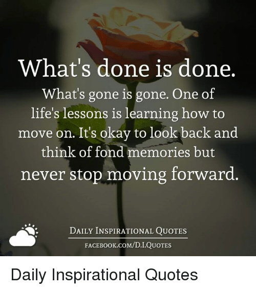 Memories Coming Back Quotes: What's Done Is Done What's Gone Is Gone One Of Life's