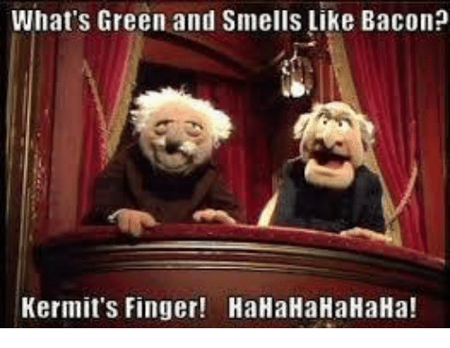 What's Green and Smells Like Bacon? Kermit's Finger