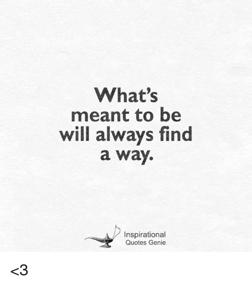 Whats Meant To Be Will Always Find A Way Inspirational Quotes Genie