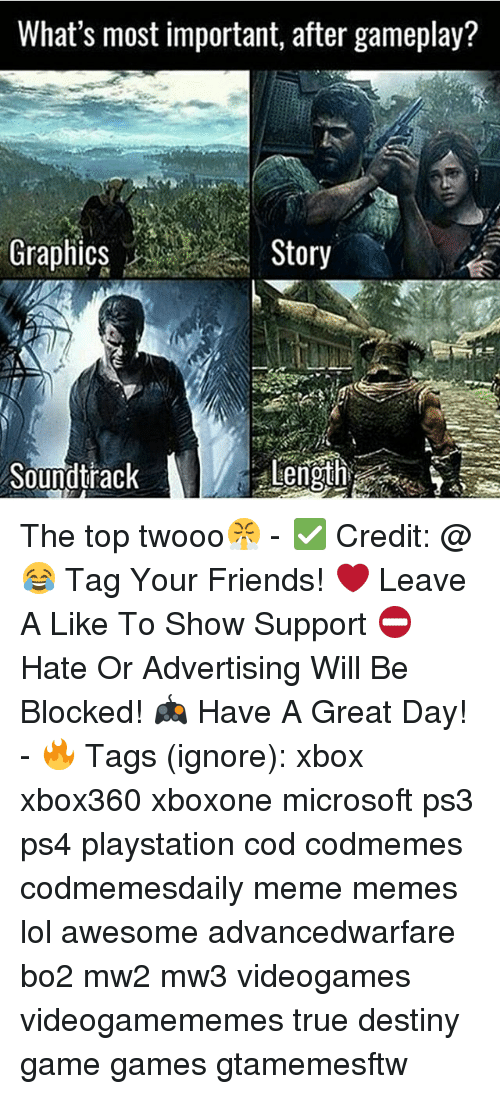Destiny, Friends, and Lol: What's most important, after gameplay?  Graphics  Story  Soundtrack  Len The top twooo😤 - ✅ Credit: @ 😂 Tag Your Friends! ❤ Leave A Like To Show Support ⛔ Hate Or Advertising Will Be Blocked! 🎮 Have A Great Day! - 🔥 Tags (ignore): xbox xbox360 xboxone microsoft ps3 ps4 playstation cod codmemes codmemesdaily meme memes lol awesome advancedwarfare bo2 mw2 mw3 videogames videogamememes true destiny game games gtamemesftw