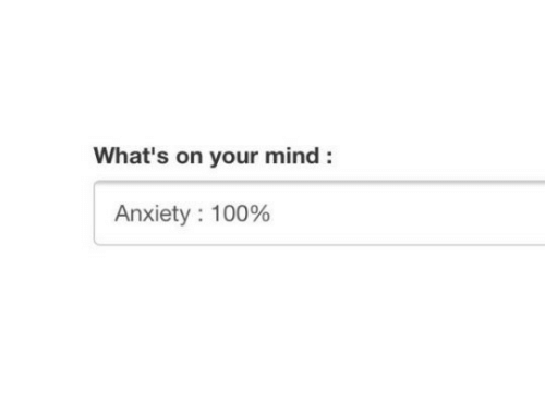 Anxiety, Mind, and Whats: What's on your mind  Anxiety 100%
