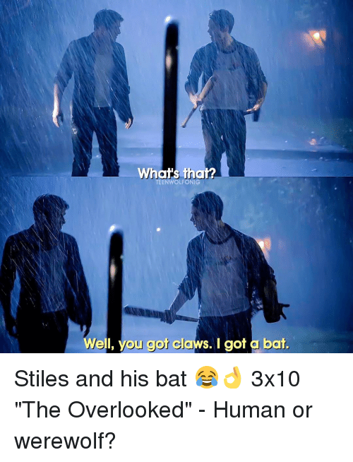 """Memes, 🤖, and Human: What's that?  TEENWOLFONIG  Well, you got claws. I got a bat. Stiles and his bat 😂👌 3x10 """"The Overlooked"""" - Human or werewolf?"""