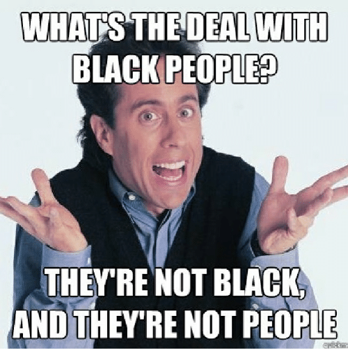 whats the deal with black people theyre not black and 30857205 25 best whats the deal with black people memes whats the deal