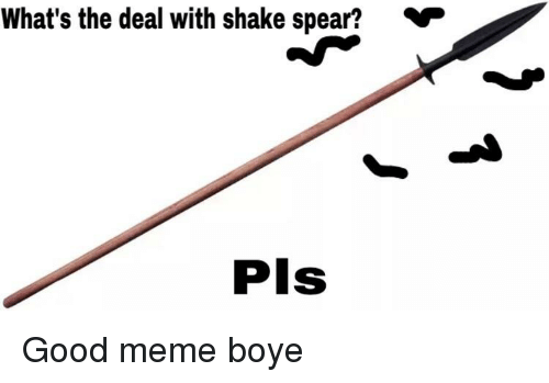 whats the deal with shake spear pls good meme boye 29683837 what's the deal with shake spear? pls meme on me me