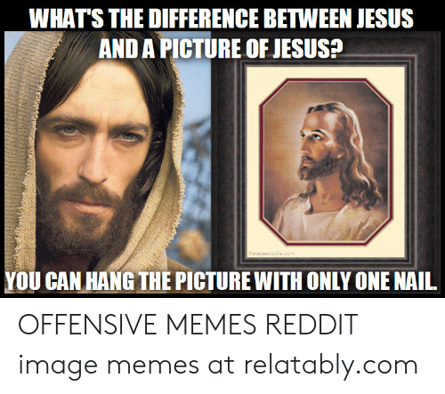 WHAT'S THE DIFFERENCE BETWEEN JESUS AND a PICTURE OF JESUS? YOU CAN