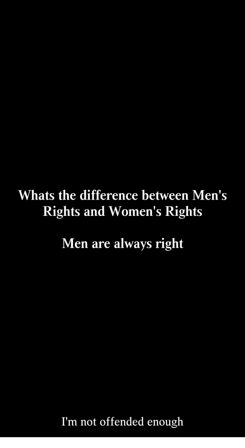 men and women rights For example, men saw that there was a programme to mentor women, which they viewed as an affirmative programme to help women's progress women saw no results from the mentoring programme for men it was the potential and the effort that gave them a sense of well-being.