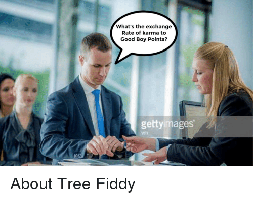 Good, Karma, and Tree: What's the exchange  Rate of karma to  Good Boy Points?  gettyimages  vn