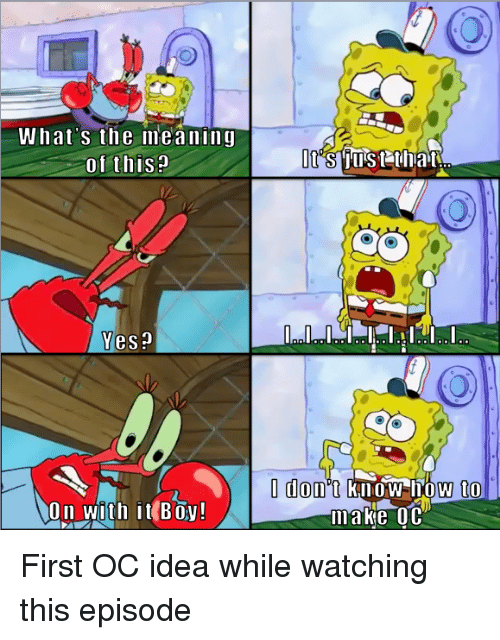 How To, Meaning, and Boy: What's the meaning  f thisP  t'sus t that  Yes?  Idom't know-how to  On wüth il Boy  make OC First OC idea while watching this episode