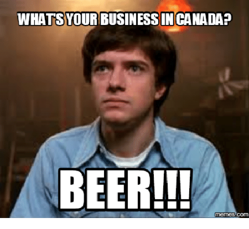 whats your business in canada beer memes 13919463 ✅ 25 best memes about whats your 20 whats your 20 memes,Whats The Latest Meme