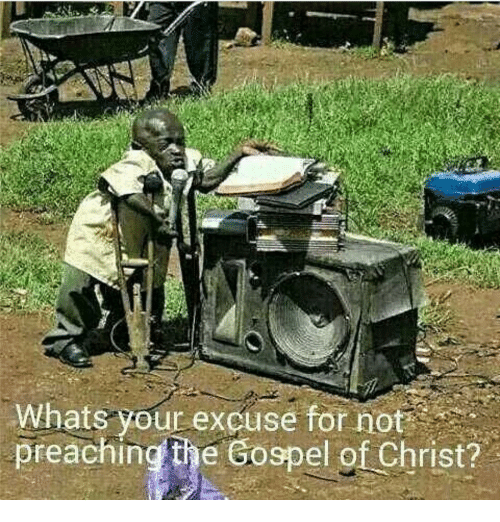 whats your excuse for not preaching the gospel of christ meme on