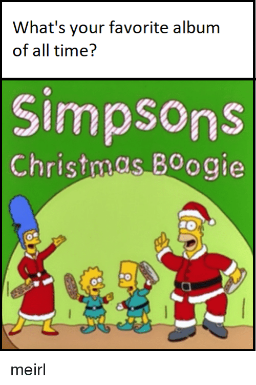 Simpsons Christmas Boogie.What S Your Favorite Album Of All Time Simpsons Christmas