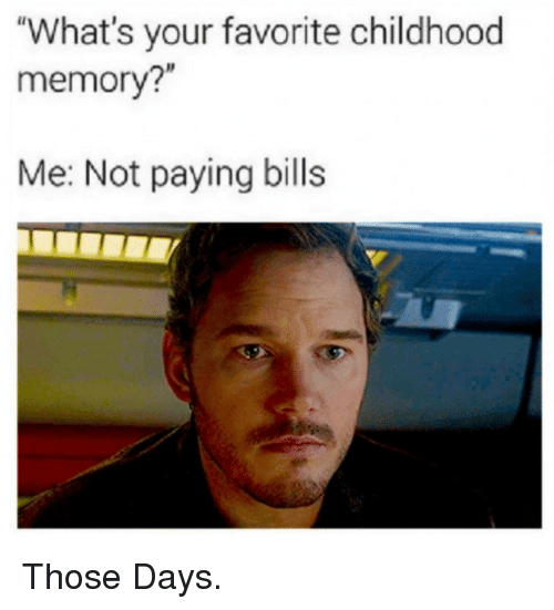 "Bills, Memory, and Whats: ""What's your favorite childhood  memory?""  Me: Not paying bills Those Days."