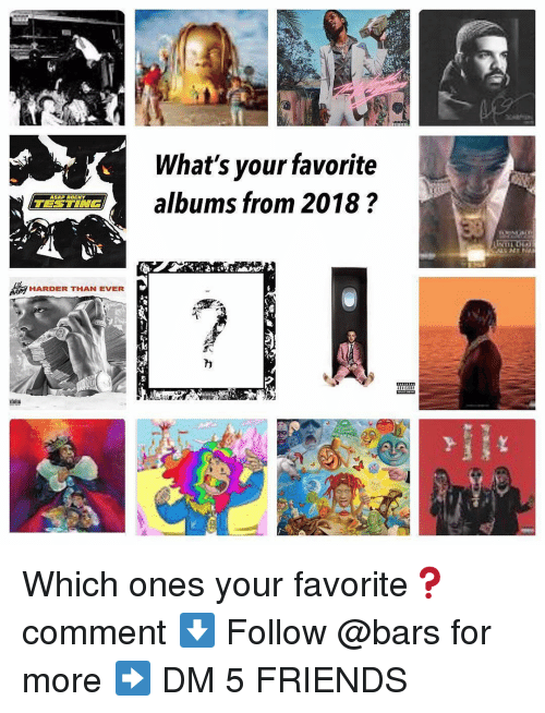 Friends, Memes, and Rocky: What's your favorite  Ealbums from 2018?  ASAP ROCKY  HARDER THAN EVER Which ones your favorite❓comment ⬇️ Follow @bars for more ➡️ DM 5 FRIENDS