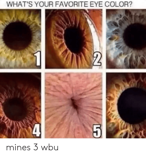 Eye, Color, and Eye Color: WHAT'S YOUR FAVORITE EYE COLOR? mines 3 wbu