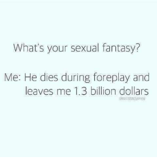 Whats Your Sexual Fantasy Me He Dies During Foreplay And Leaves Me