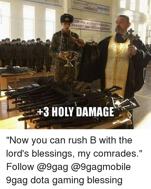 "Memes, 🤖, and Dota: WHbl a cnoPT EAMHM  -esHAYHT Mbl HEN06ennar  +3 HOLY DAMAGE ""Now you can rush B with the lord's blessings, my comrades."" Follow @9gag @9gagmobile 9gag dota gaming blessing"