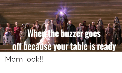 Whe the Buzzer Goes Off Because Your Table Is Ready Mom Look