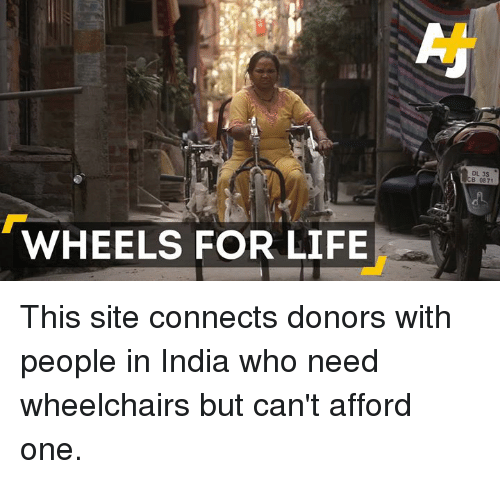 Memes, Connected, and India: WHEELS FOR LIFE  DL 3S  B 0871 This site connects donors with people in India who need wheelchairs but can't afford one.