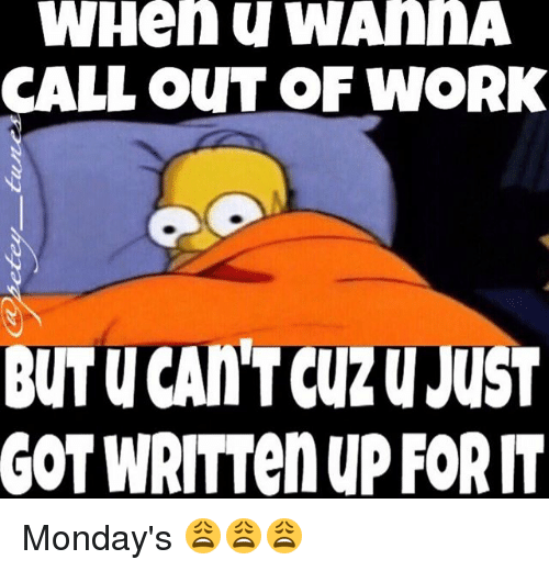 Memes, Mondays, And Work: WHeh WAhRA CALL OUT OF WORK BUT U CAN  How To Call Out Of Work