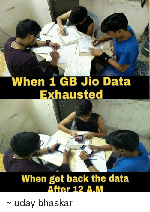 Memes, Back, and 🤖: When 1 GB Jio Data  Exhausted  When get back the data  After 12 A.M ~ uday bhaskar