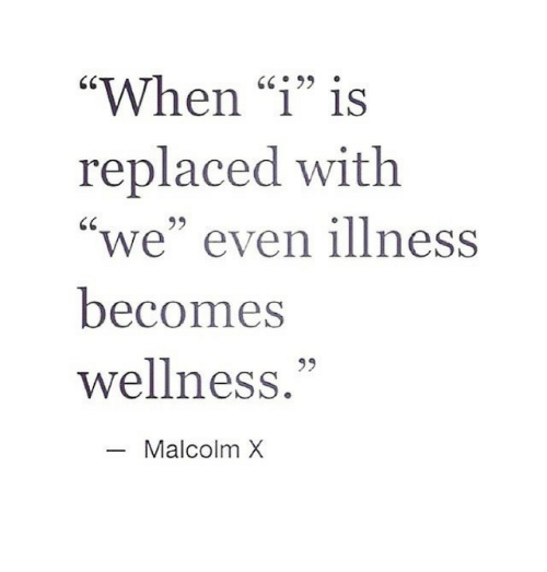 "Malcolm X, Malcolm, and When: ""When ""1"" is  replaced with  ""we"" even illness  becomes  wellness.""  GC99  95  Malcolm X"