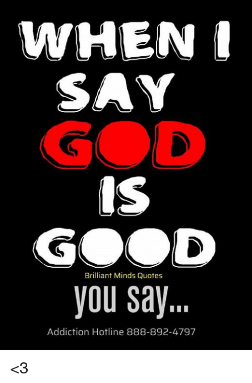 When 1 Say God Is Good You Say Brilliant Minds Quotes Addiction