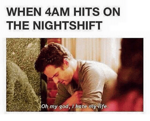 when 4am hits on the nightshift oh my god hate 14367485 ✅ 25 best memes about nightshift nightshift memes,Night Shift Meme Sleep