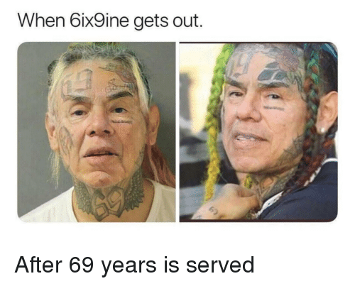 Served,  Years, and  Gets: When 6ix9ine gets out. After 69 years is served