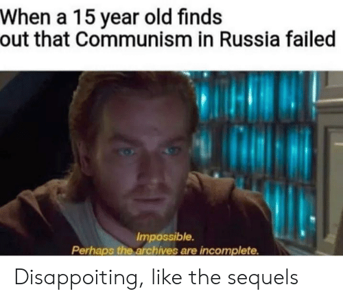 On Finds Old In Sequels Communism The Are Perhaps Russia me Disappoiting Year Me When Incomplete Like Meme Impossible Archives That A 15 Out Failed