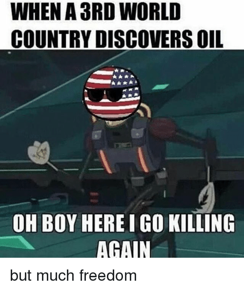 when a 3rd world country discovers oil r oh boy 19481398 when a 3rd world country discovers oil r oh boy here igo killing