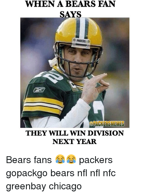 When A Bears Fan Says They Will Win Division Next Year Bears Fans