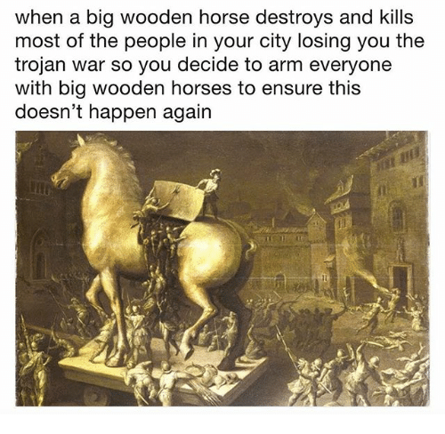 When a Big Wooden Horse Destroys and Kills Most of the