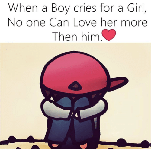 When a Boy Cries for a Girl No One Can Love Her More Then ...