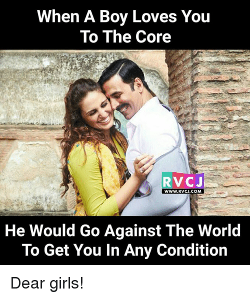 Girls, Memes, and World: When A Boy Loves You  To The Core  RVCJ  WWW.RVCJ.COM  He Would Go Against The World  To Get You In Any Condition Dear girls!