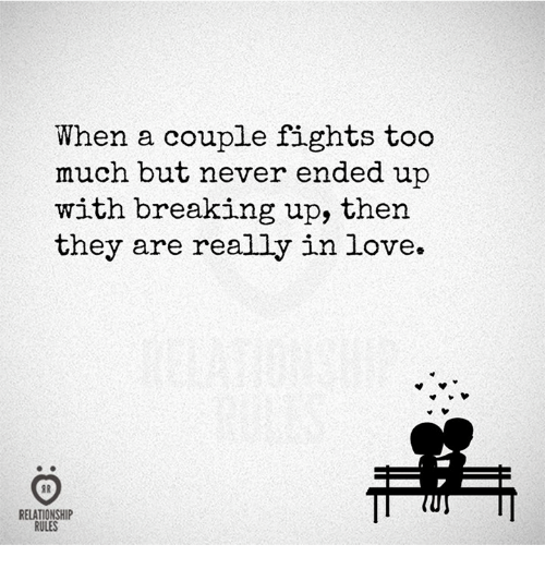 Love, Too Much, and Never: When a couple fights too  much but never ended up  with breaking up, then  they are really in love.  RELATIONSHIP  RULES
