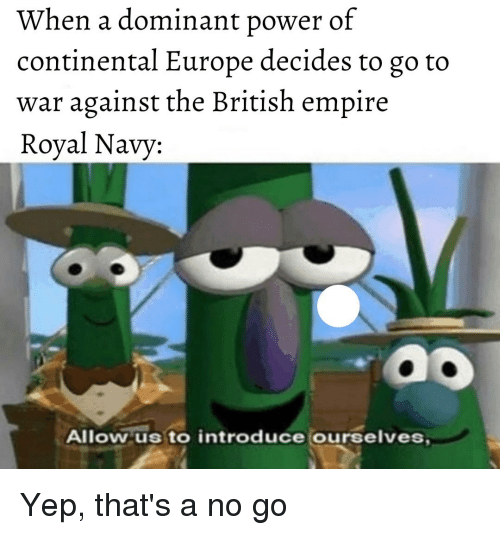 Empire, Europe, and History: When a dominant power of  continental Europe decides to go to  war against the British empire  Royal Navy  Allowus to introduce Ourselves