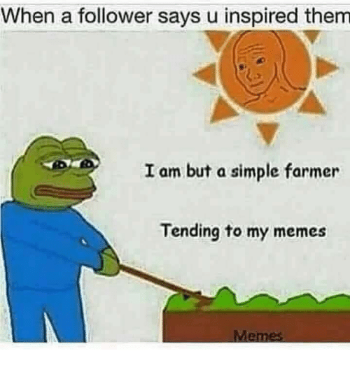 I Am But A Simple Farmer Tending To My