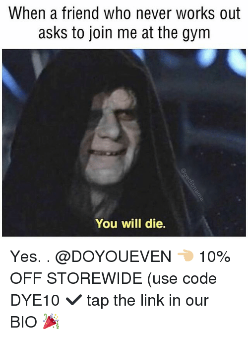 Gym, join.me, and Link: When a friend who never works out  asks to join me at the gym  You will die. Yes. . @DOYOUEVEN 👈🏼 10% OFF STOREWIDE (use code DYE10 ✔️ tap the link in our BIO 🎉