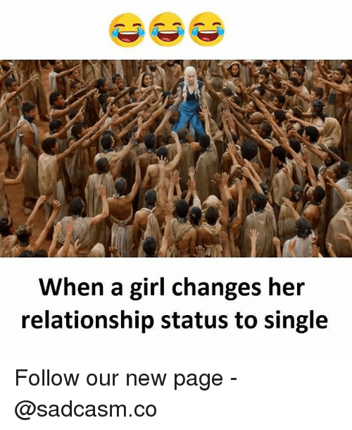 Memes, Girl, and Relationship Status: When a girl changes her  relationship status to single Follow our new page - @sadcasm.co