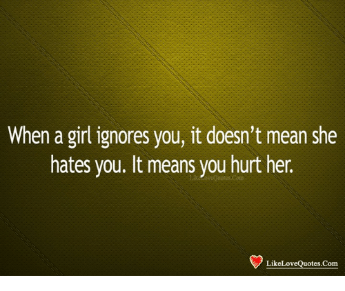When A Girl Ignores You It Doesn T Mean She Hates You It Means You