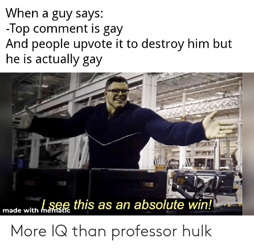 Marvel Comics, Hulk, and Gay: When a guy says  lop comment is gay  And people upvote it to destroy him but  he is actually gay  I see this as an absolute  made with hsRf this as an absolute win  made with me More IQ than professor hulk